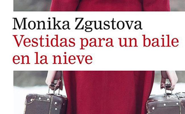 AUTORES  y  CONTROVERSIAS. Vestidas  para un baile en la nieve. Monika Zgustova