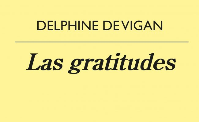 Libros: Las gratitudes – Delphine De Vigan