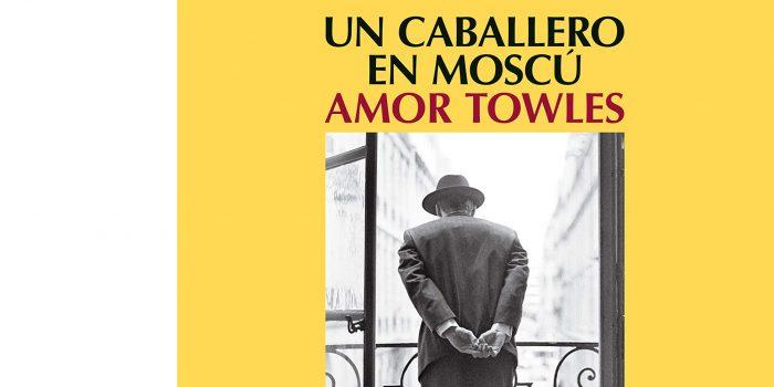Libros: Un caballero en Moscú/Amor Towles